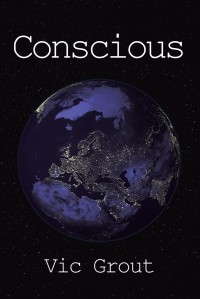 New Novel: 'Conscious' by Vic Grout
